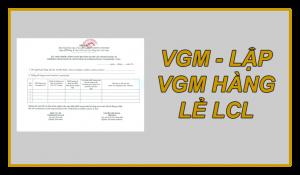 Lập VGM hàng LCL đúng cách